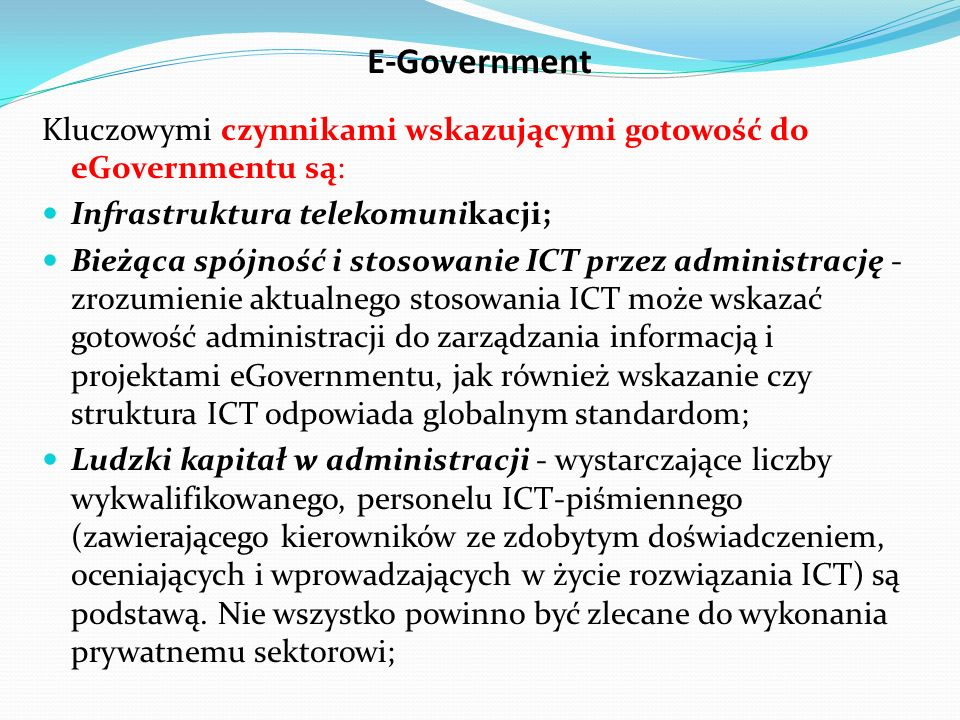 E-GovernmentKluczowymi czynnikami wskazującymi gotowość do eGovernmentu są: Infrastruktura telekomunikacji;