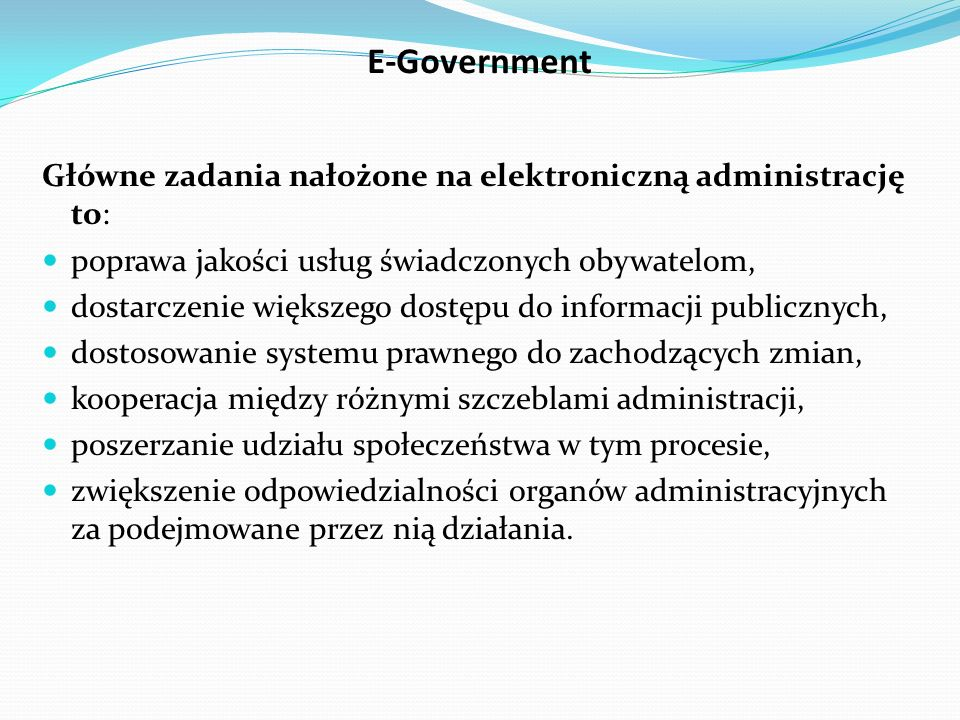 E-Government Główne zadania nałożone na elektroniczną administrację to: poprawa jakości usług świadczonych obywatelom,
