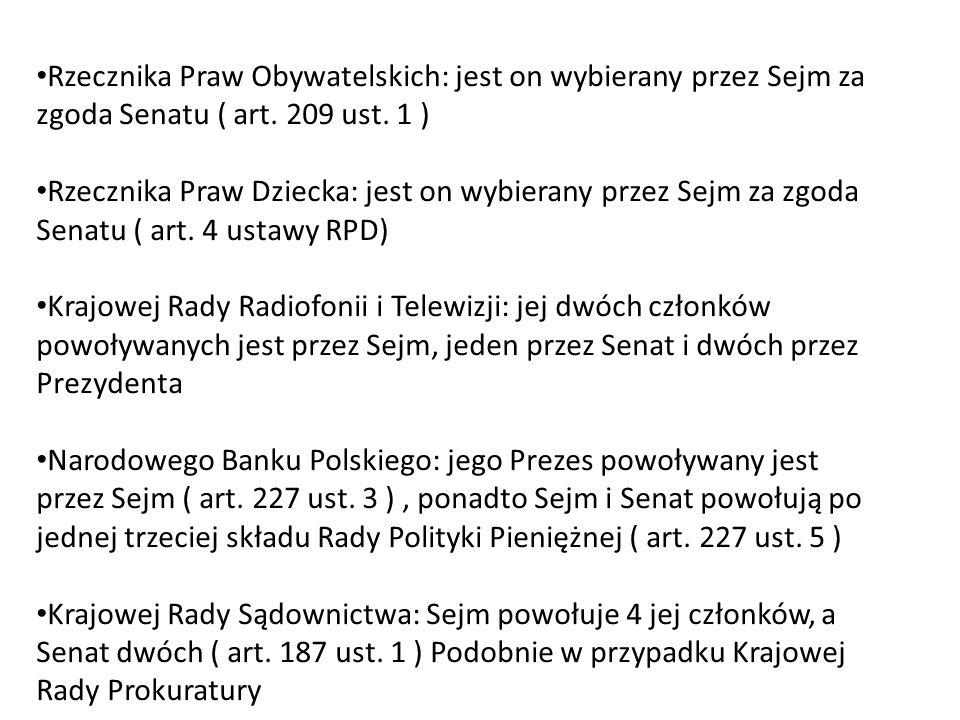 Rzecznika Praw Obywatelskich: jest on wybierany przez Sejm za zgoda Senatu ( art. 209 ust. 1 )