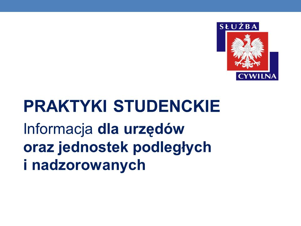 PRAKTYKI STUDENCKIE Informacja dla urzędów oraz jednostek podległych i nadzorowanych