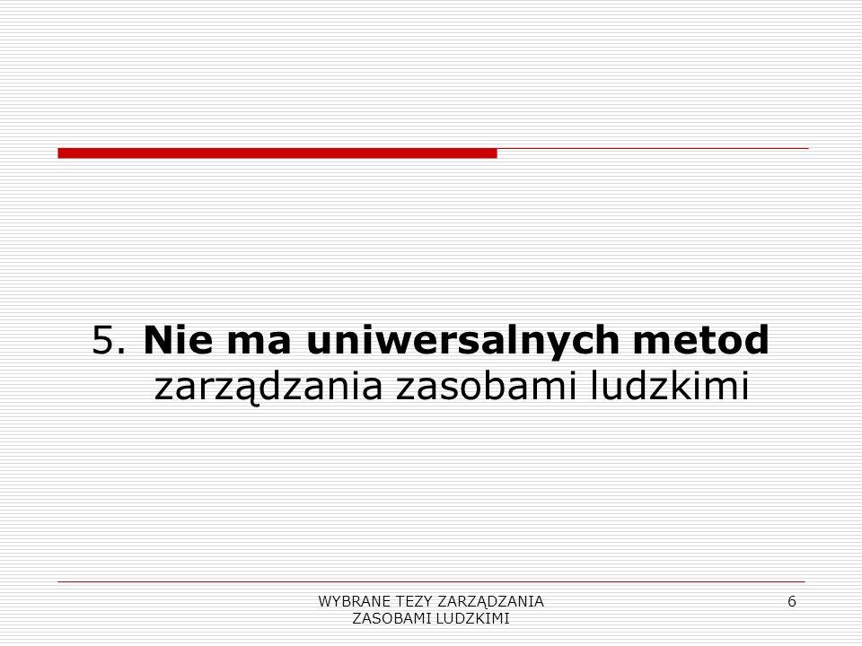 5. Nie ma uniwersalnych metod zarządzania zasobami ludzkimi