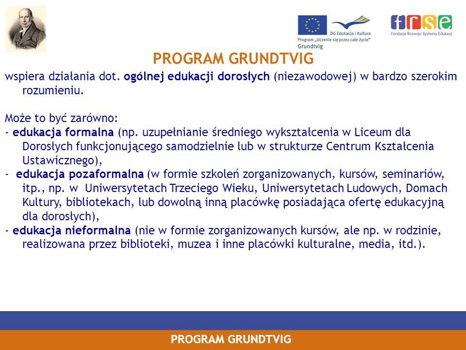 PROGRAM GRUNDTVIGwspiera działania dot. ogólnej edukacji dorosłych (niezawodowej) w bardzo szerokim rozumieniu.