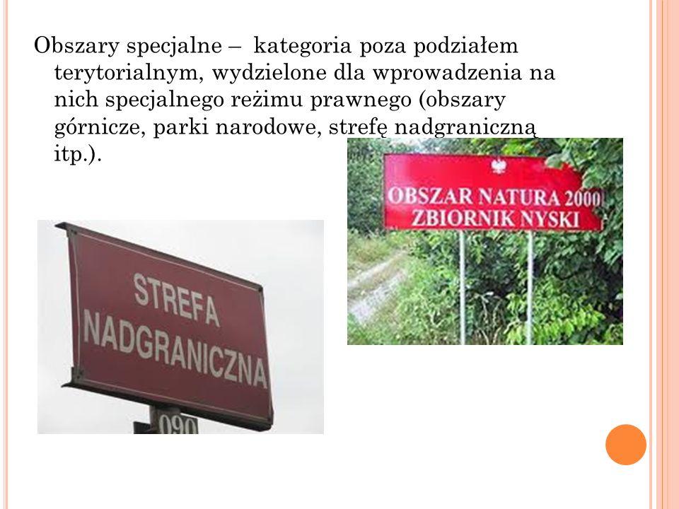 Obszary specjalne – kategoria poza podziałem terytorialnym, wydzielone dla wprowadzenia na nich specjalnego reżimu prawnego (obszary górnicze, parki narodowe, strefę nadgraniczną itp.).
