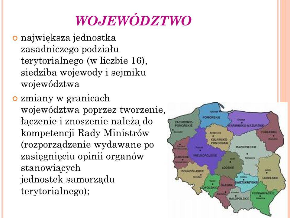 WOJEWÓDZTWO największa jednostka zasadniczego podziału terytorialnego (w liczbie 16), siedziba wojewody i sejmiku województwa.