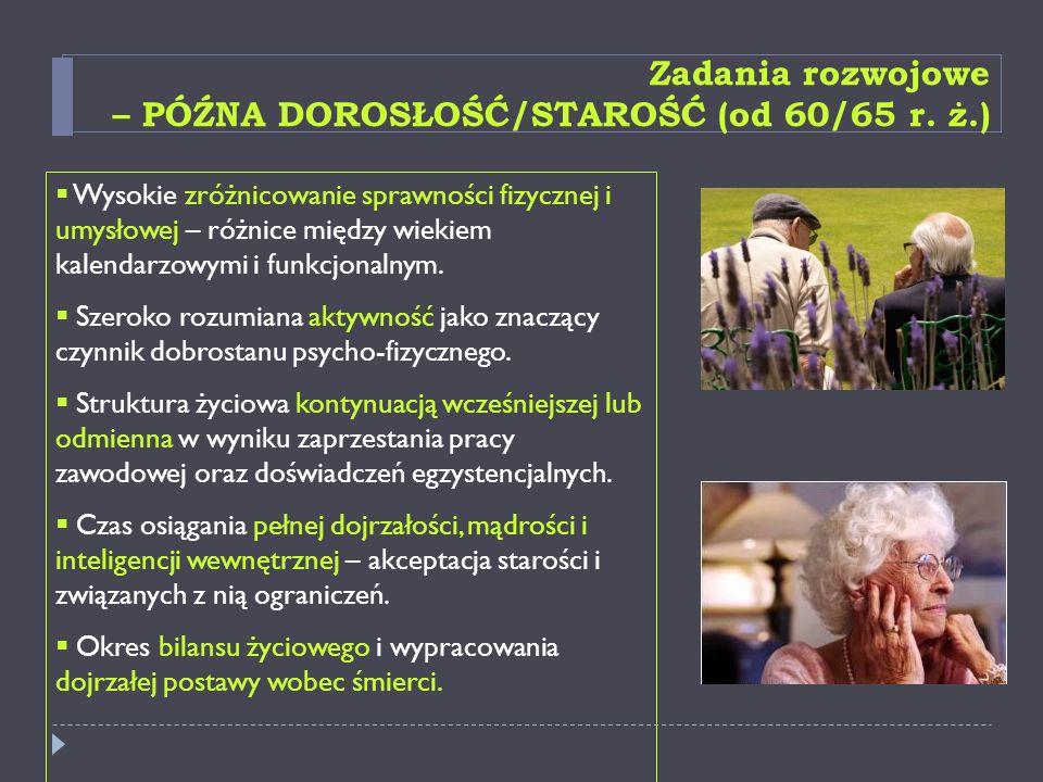 Zadania rozwojowe – PÓŹNA DOROSŁOŚĆ/STAROŚĆ (od 60/65 r. ż.)