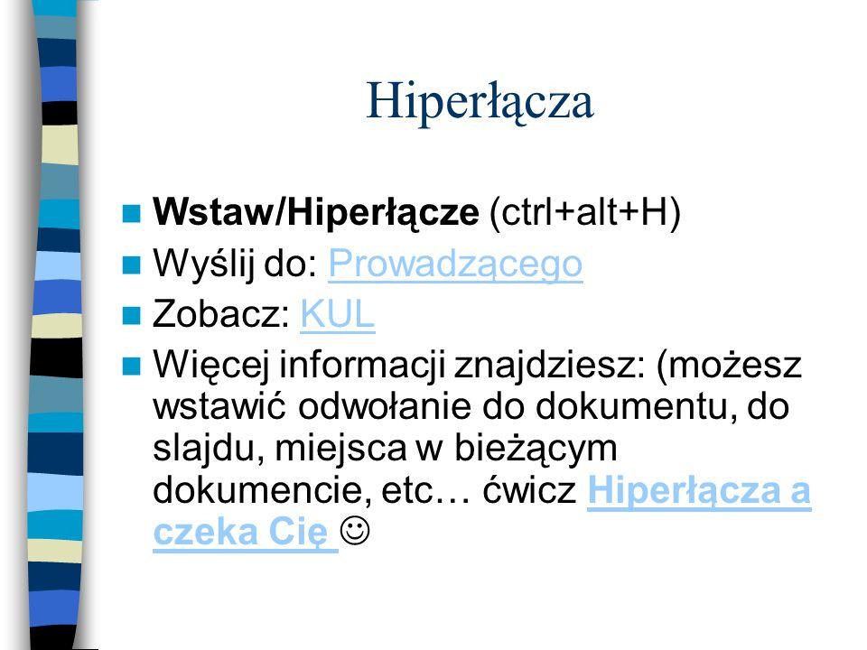Hiperłącza Wstaw/Hiperłącze (ctrl+alt+H) Wyślij do: Prowadzącego