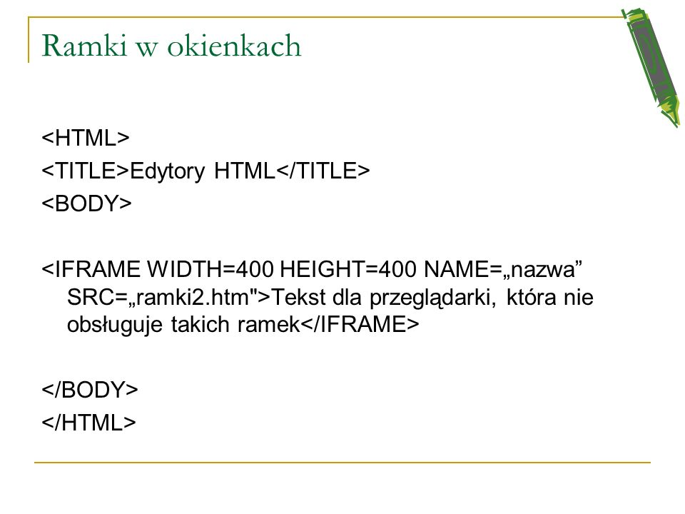 Ramki w okienkach <HTML> <TITLE>Edytory HTML</TITLE>
