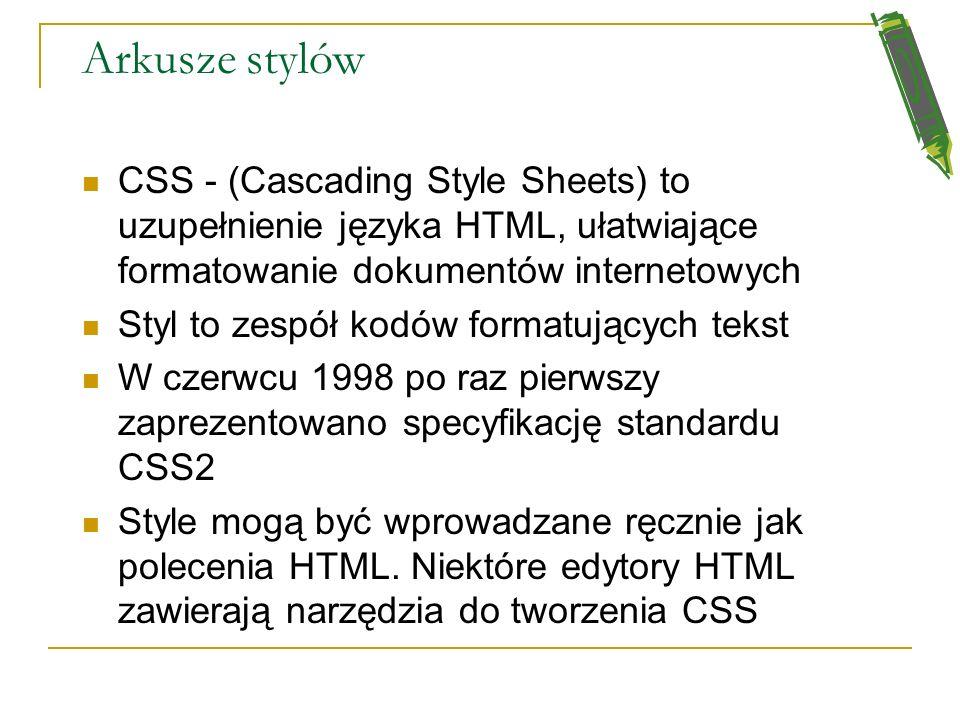 Arkusze stylów CSS - (Cascading Style Sheets) to uzupełnienie języka HTML, ułatwiające formatowanie dokumentów internetowych.