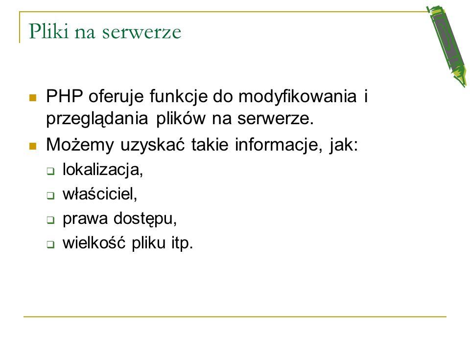 Pliki na serwerzePHP oferuje funkcje do modyfikowania i przeglądania plików na serwerze. Możemy uzyskać takie informacje, jak:
