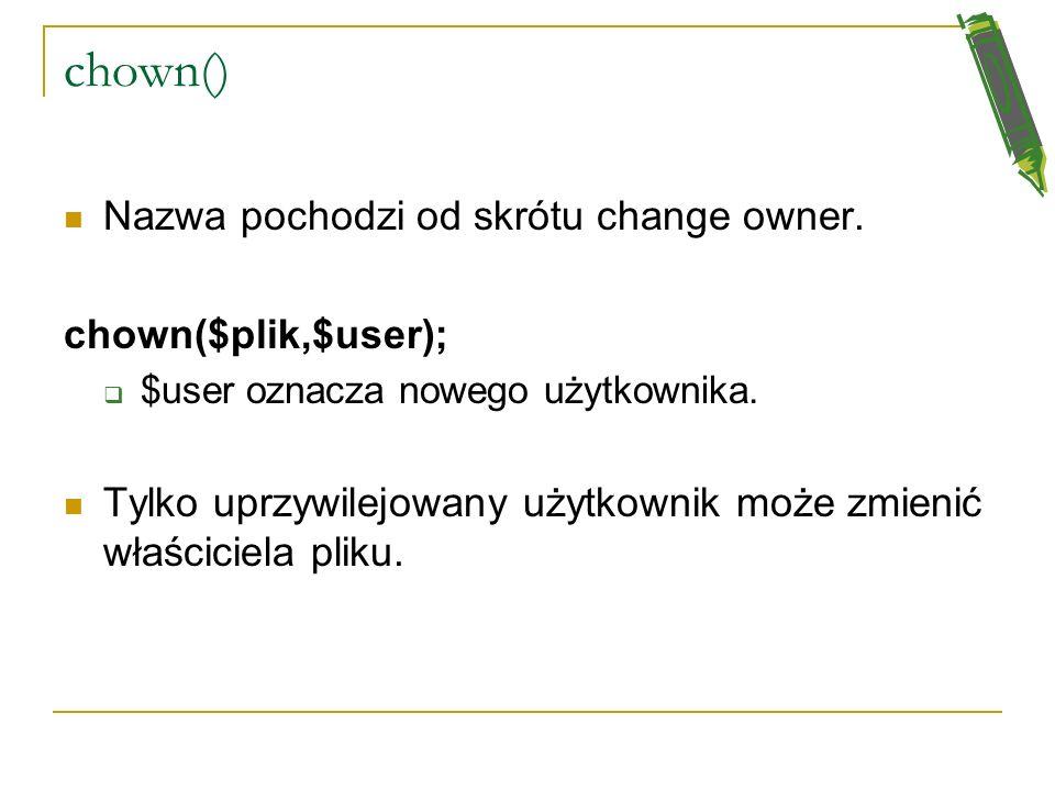 chown() Nazwa pochodzi od skrótu change owner. chown($plik,$user);