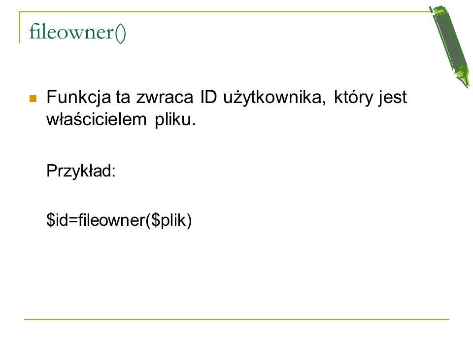 fileowner() Funkcja ta zwraca ID użytkownika, który jest właścicielem pliku.