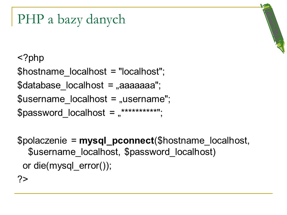 PHP a bazy danych < php $hostname_localhost = localhost ;