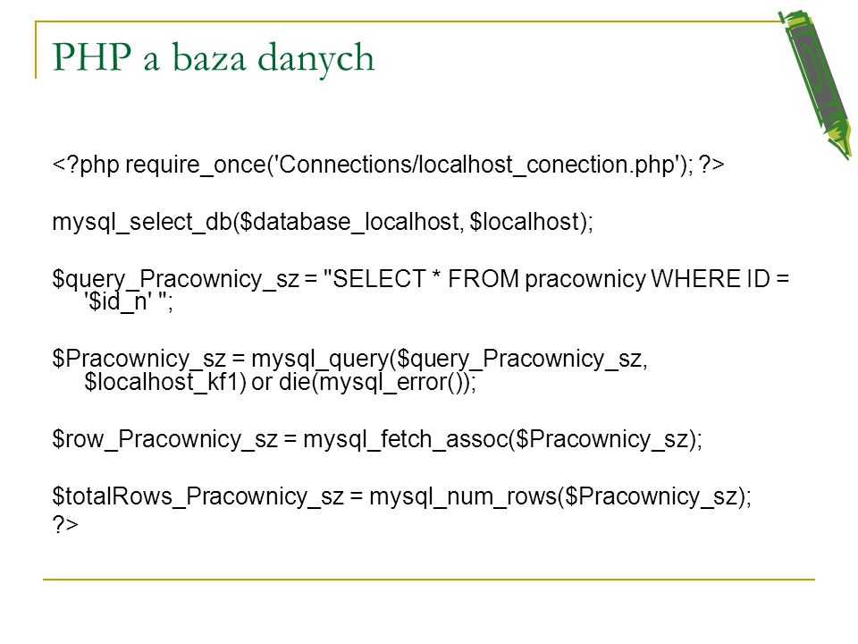 PHP a baza danych < php require_once( Connections/localhost_conection.php ); > mysql_select_db($database_localhost, $localhost);