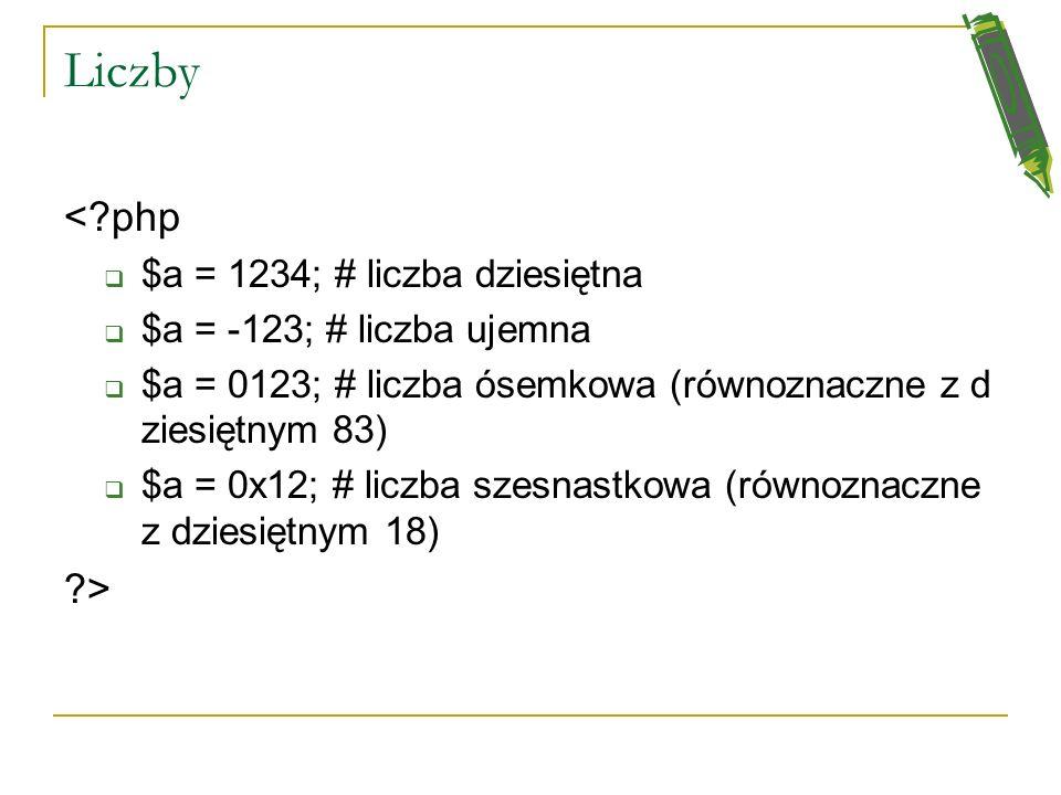 Liczby < php > $a = 1234; # liczba dziesiętna