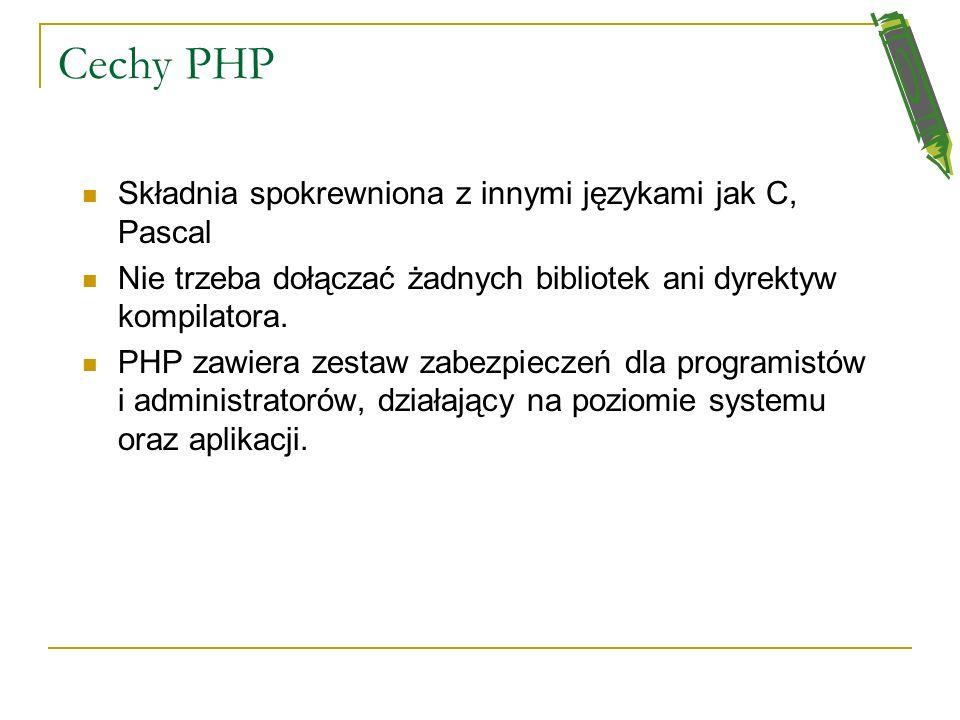 Cechy PHP Składnia spokrewniona z innymi językami jak C, Pascal