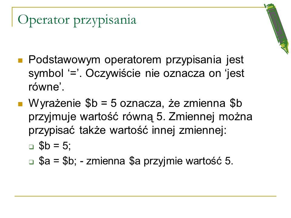 Operator przypisania Podstawowym operatorem przypisania jest symbol '='. Oczywiście nie oznacza on 'jest równe'.