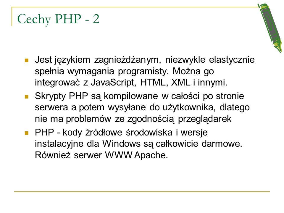 Cechy PHP - 2Jest językiem zagnieżdżanym, niezwykle elastycznie spełnia wymagania programisty. Można go integrować z JavaScript, HTML, XML i innymi.