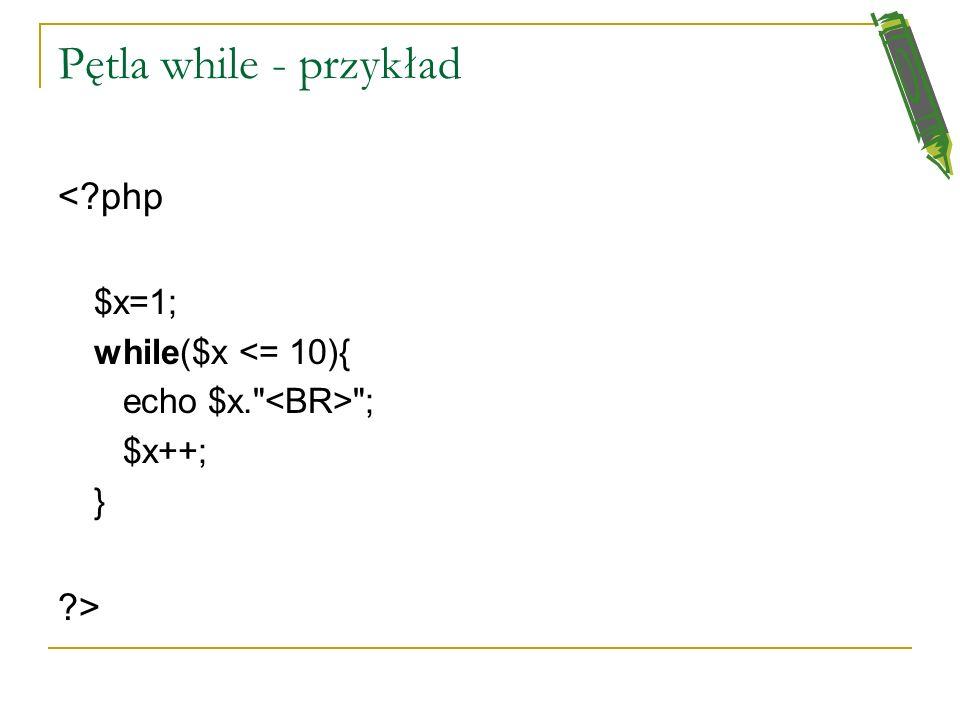 Pętla while - przykład < php > $x=1; while($x <= 10){