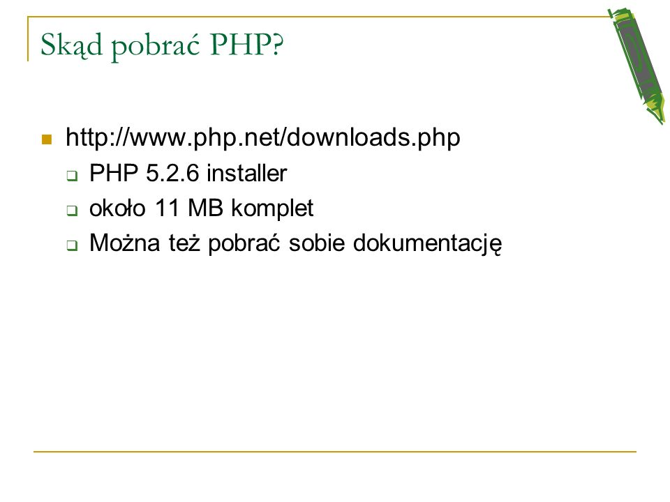 Skąd pobrać PHP http://www.php.net/downloads.php PHP 5.2.6 installer