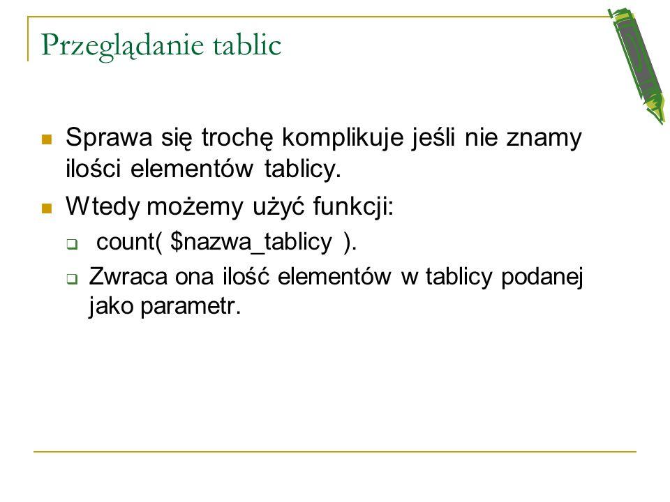 Przeglądanie tablic Sprawa się trochę komplikuje jeśli nie znamy ilości elementów tablicy. Wtedy możemy użyć funkcji: