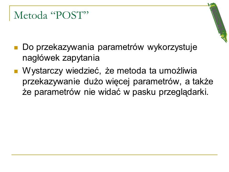 Metoda POST Do przekazywania parametrów wykorzystuje nagłówek zapytania.