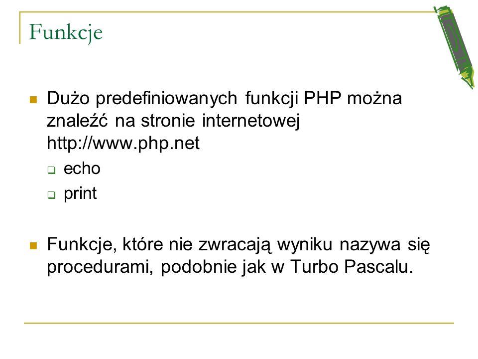 Funkcje Dużo predefiniowanych funkcji PHP można znaleźć na stronie internetowej http://www.php.net.