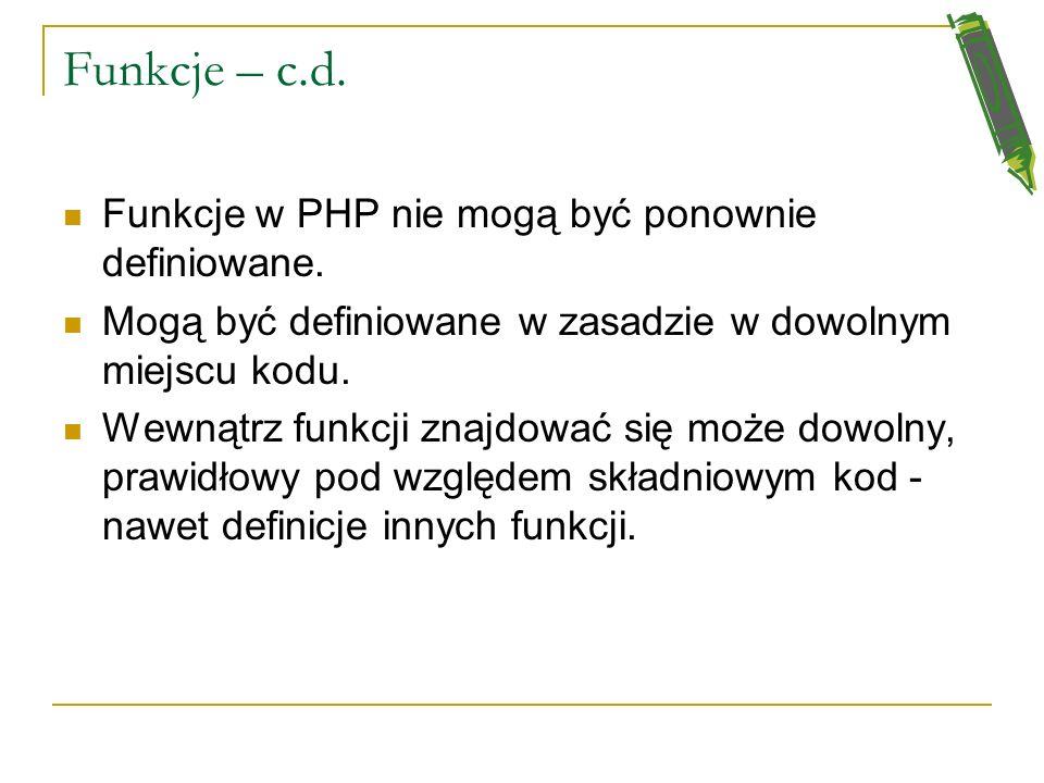 Funkcje – c.d. Funkcje w PHP nie mogą być ponownie definiowane.