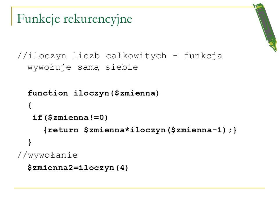 Funkcje rekurencyjne //iloczyn liczb całkowitych - funkcja wywołuje samą siebie. function iloczyn($zmienna)