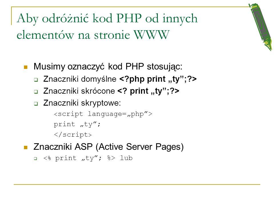 Aby odróżnić kod PHP od innych elementów na stronie WWW