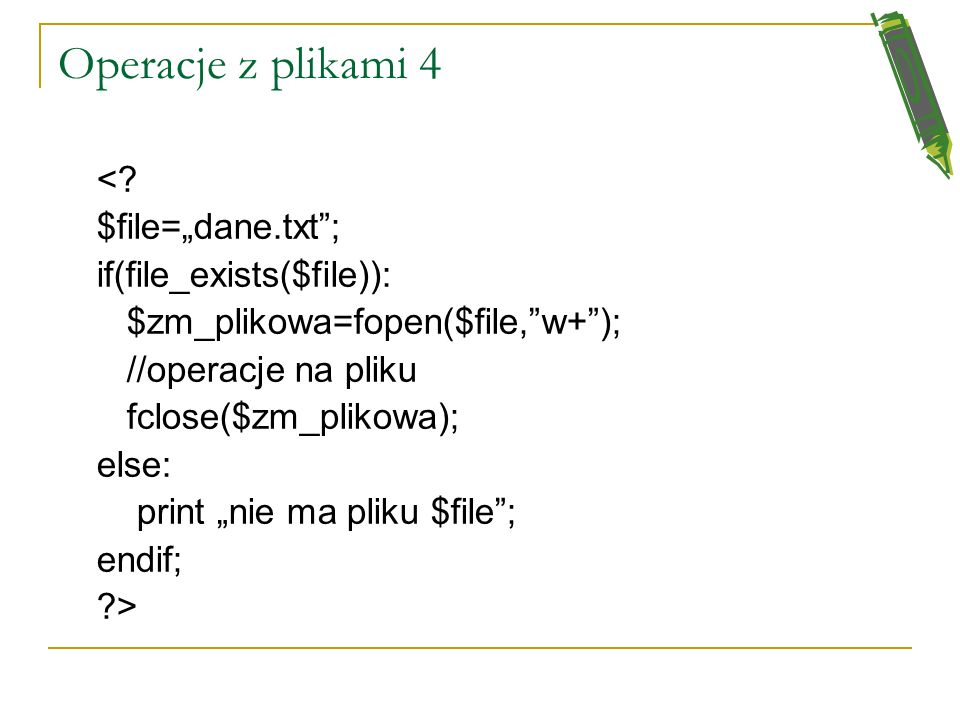 "Operacje z plikami 4 < $file=""dane.txt ; if(file_exists($file)):"