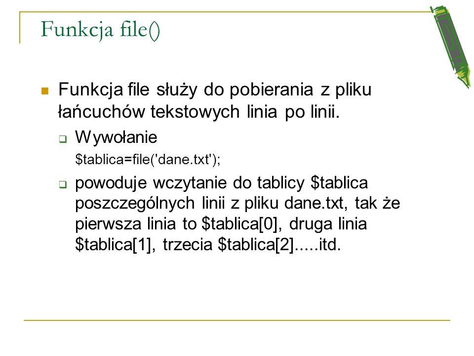 Funkcja file() Funkcja file służy do pobierania z pliku łańcuchów tekstowych linia po linii. Wywołanie.