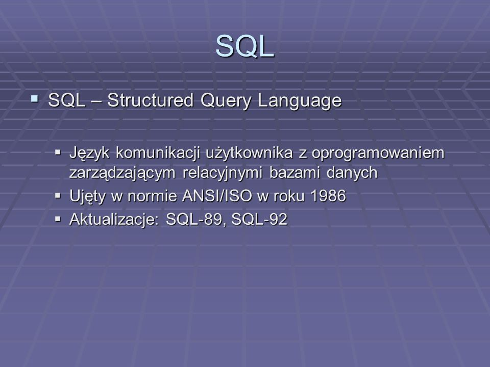 SQL SQL – Structured Query Language
