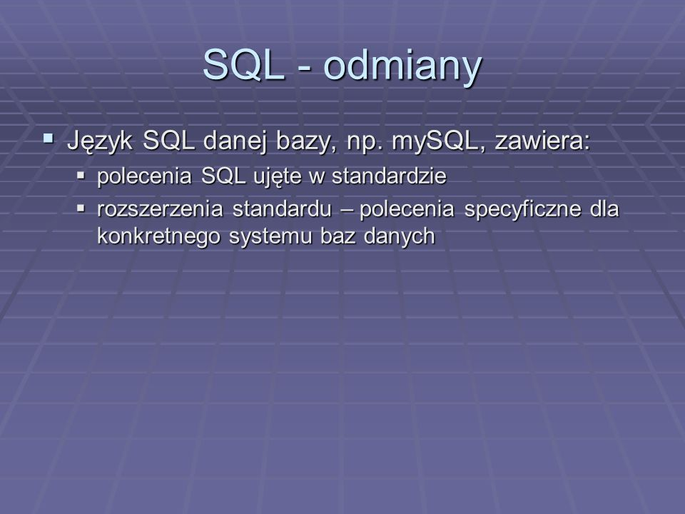 SQL - odmiany Język SQL danej bazy, np. mySQL, zawiera: