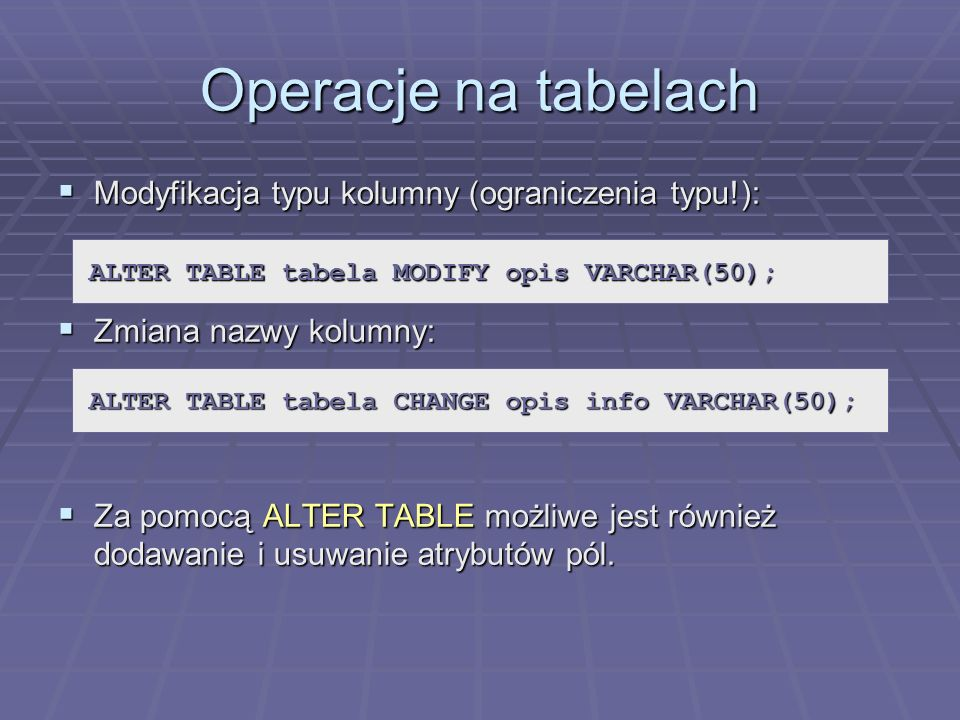 Operacje na tabelach Modyfikacja typu kolumny (ograniczenia typu!):
