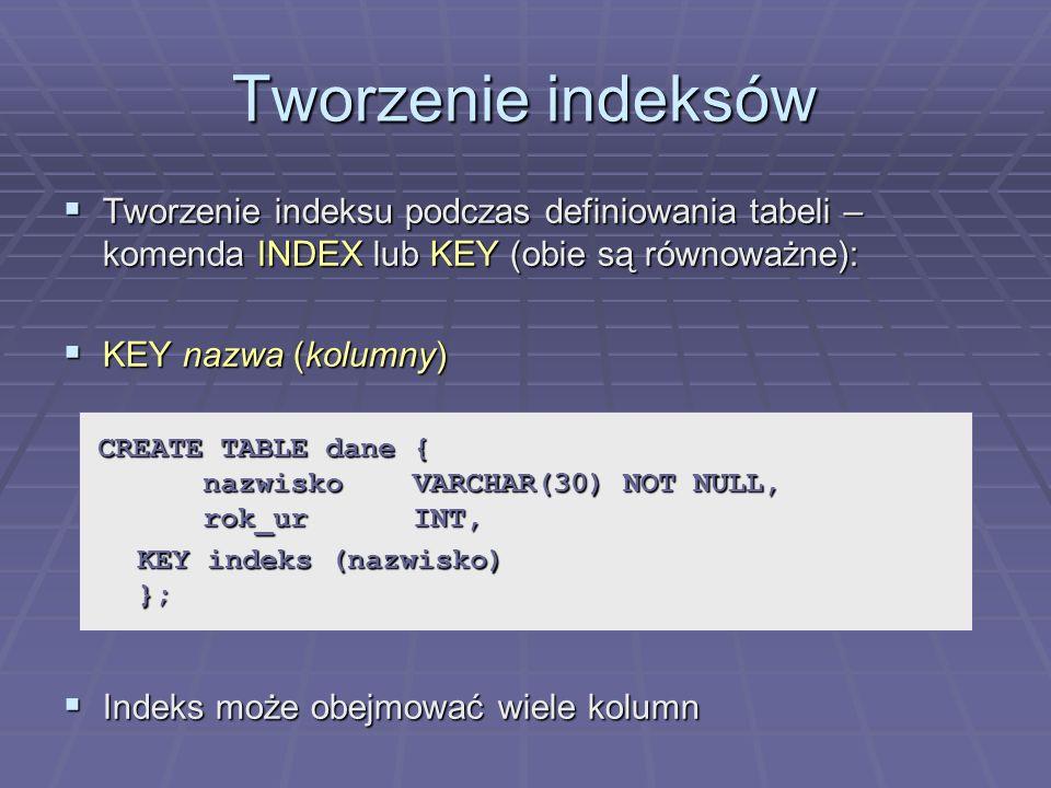 Tworzenie indeksów Tworzenie indeksu podczas definiowania tabeli – komenda INDEX lub KEY (obie są równoważne):