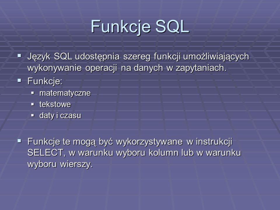 Funkcje SQL Język SQL udostępnia szereg funkcji umożliwiających wykonywanie operacji na danych w zapytaniach.