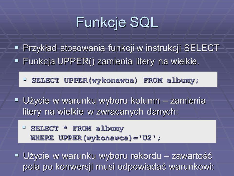 Funkcje SQL Przykład stosowania funkcji w instrukcji SELECT