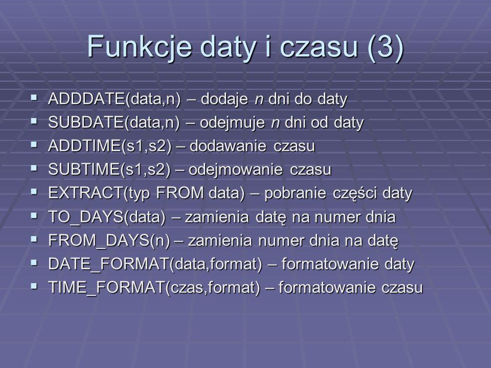 Funkcje daty i czasu (3) ADDDATE(data,n) – dodaje n dni do daty