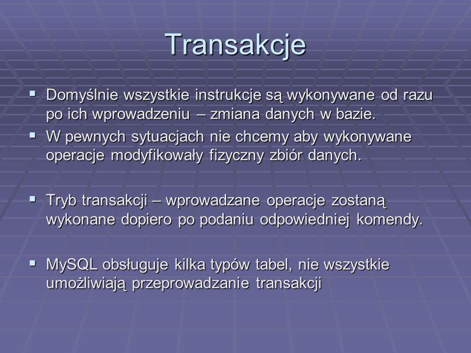 Transakcje Domyślnie wszystkie instrukcje są wykonywane od razu po ich wprowadzeniu – zmiana danych w bazie.