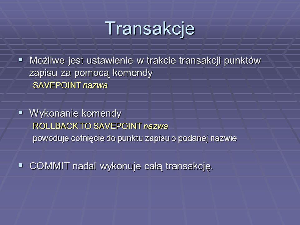 Transakcje Możliwe jest ustawienie w trakcie transakcji punktów zapisu za pomocą komendy. SAVEPOINT nazwa.