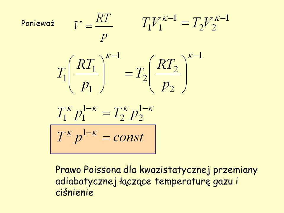 Ponieważ Prawo Poissona dla kwazistatycznej przemiany adiabatycznej łączące temperaturę gazu i ciśnienie.