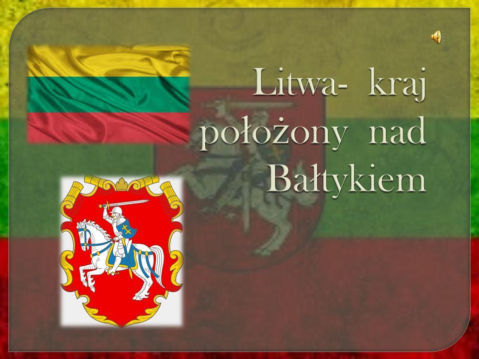 Litwa- kraj położony nad Bałtykiem