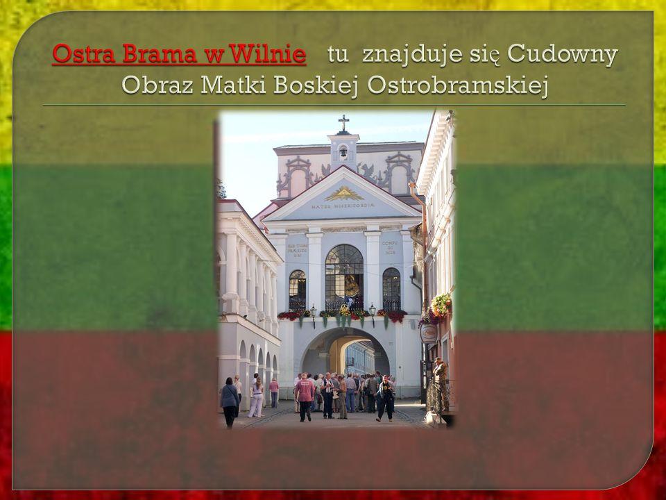 Ostra Brama w Wilnie tu znajduje się Cudowny Obraz Matki Boskiej Ostrobramskiej