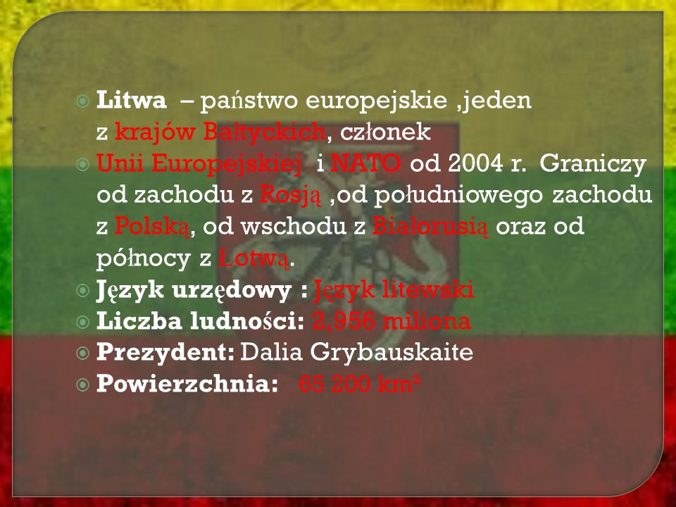 Litwa – państwo europejskie ,jeden z krajów Bałtyckich, członek