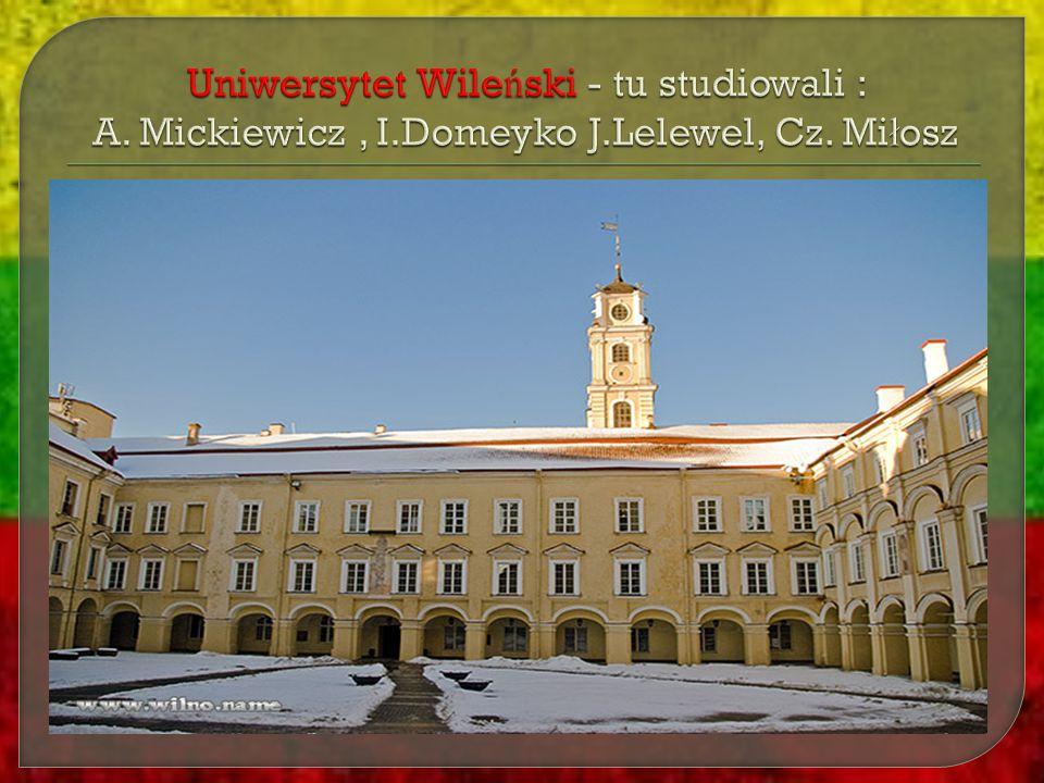 Uniwersytet Wileński - tu studiowali : A. Mickiewicz , I. Domeyko J