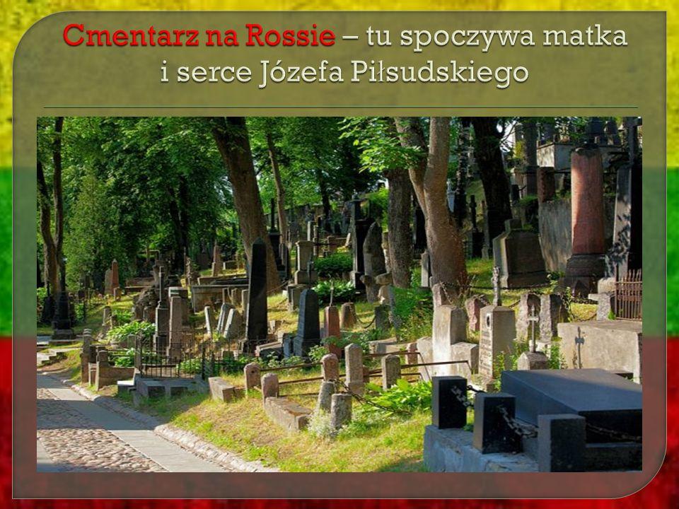 Cmentarz na Rossie – tu spoczywa matka i serce Józefa Piłsudskiego