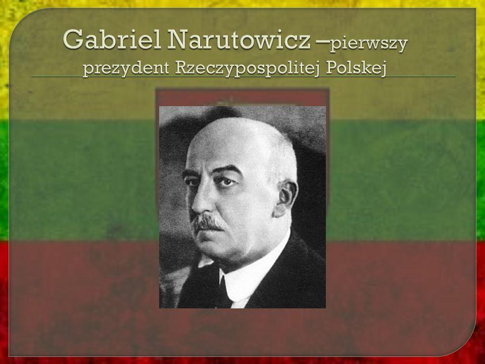 Gabriel Narutowicz –pierwszy prezydent Rzeczypospolitej Polskej