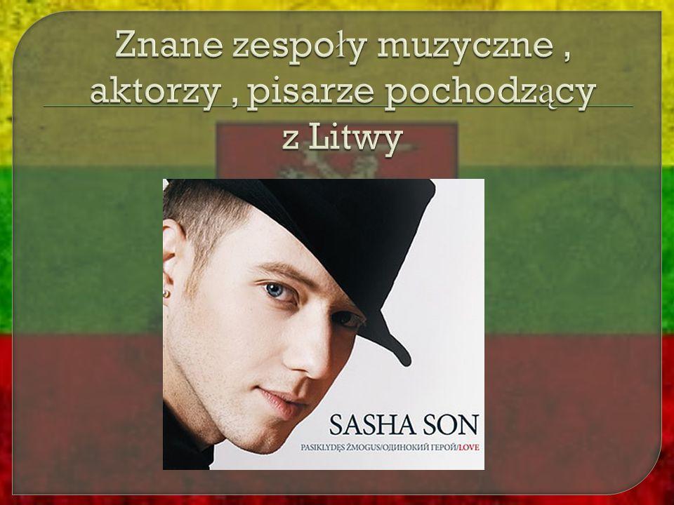 Znane zespoły muzyczne , aktorzy , pisarze pochodzący z Litwy