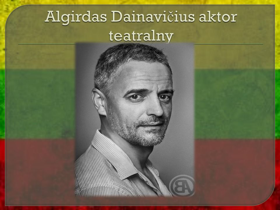 Algirdas Dainavičius aktor teatralny