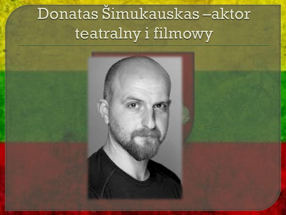 Donatas Šimukauskas –aktor teatralny i filmowy